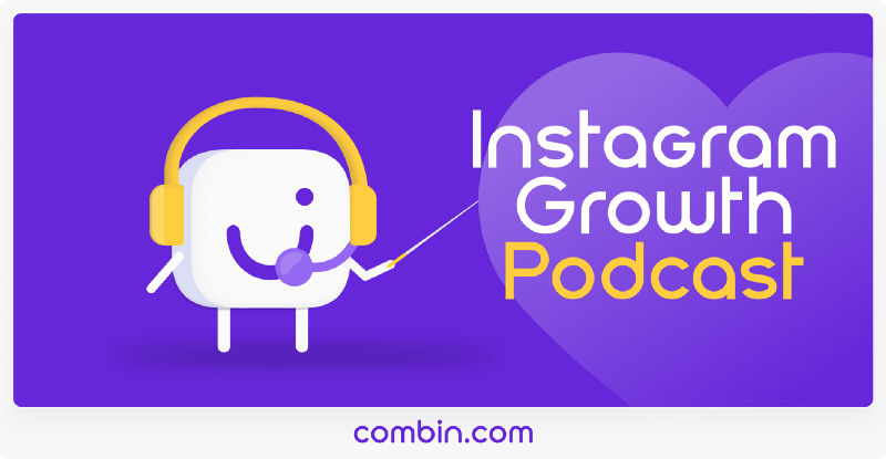 Instagram Growth Podcast: Combin Is Now on the Air